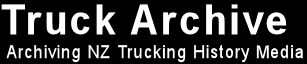 Truck Archive - Archiving New Zealand trucking history media.